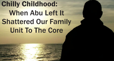 Chilly Childhood: When Abu Left It Shattered Our Family Unit To The Core